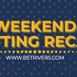Weekend Betting Recap: Behind the bets   BetRivers.com