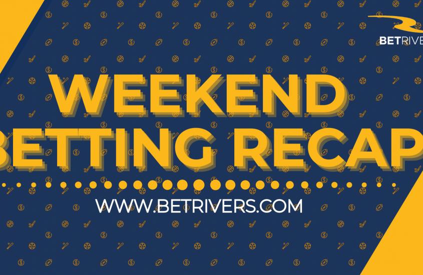 Weekend Betting Recap